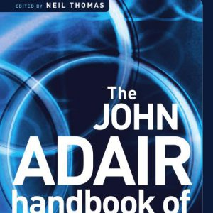 The John Adair Handbook of Management and Leadership